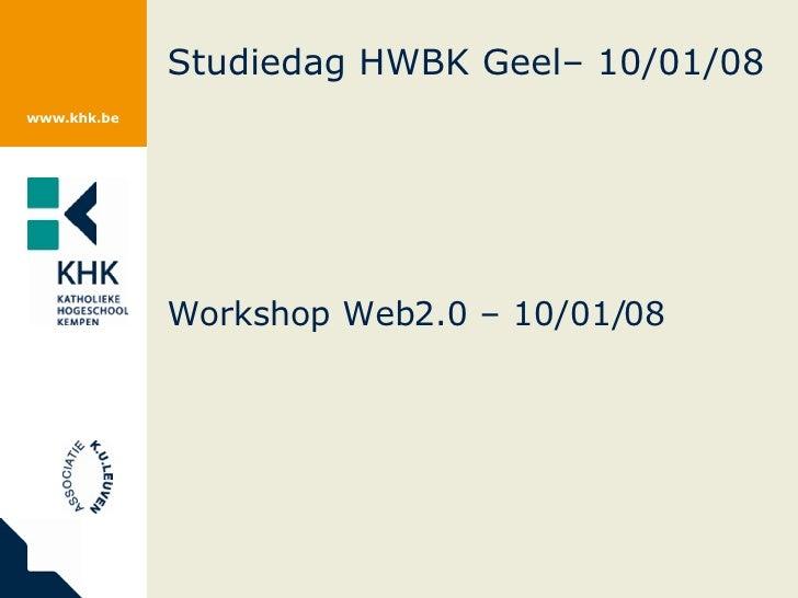 Studiedag HWBK Geel– 10/01/08 Workshop Web2.0 – 10/01/08