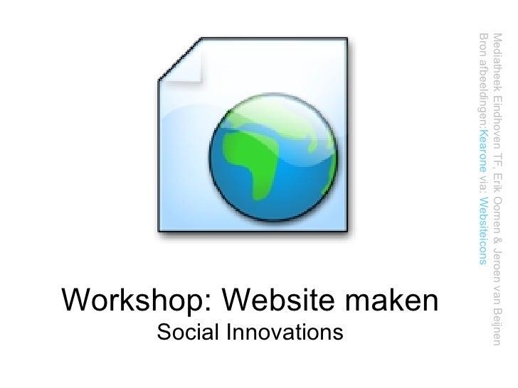 Workshop: Website maken Social Innovations Mediatheek Eindhoven TF, Erik Oomen & Jeroen van Beijnen Bron afbeeldingen: Kea...