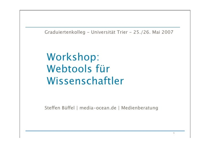 Graduiertenkolleg - Universität Trier - 25./26. Mai 2007         Workshop:     Webtools für     Wissenschaftler      Steen...