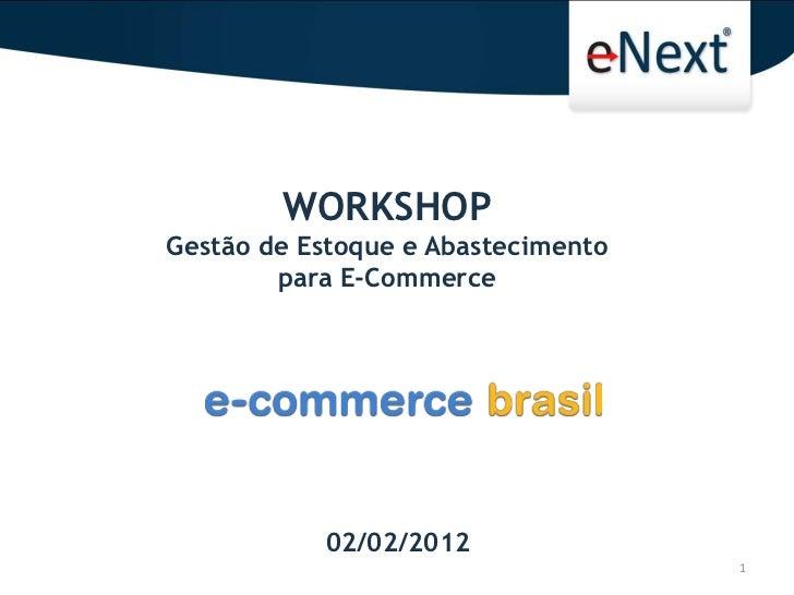 WORKSHOPGestão de Estoque e Abastecimento        para E-Commerce           02/02/2012                                    1