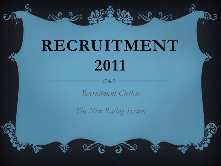 Recruitment 2011<br />Recruitment Clothes<br />The New Rating System <br />