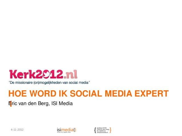HOE WORD IK SOCIAL MEDIA EXPERT1 van den Berg, ISI MediaEric4-11-2012