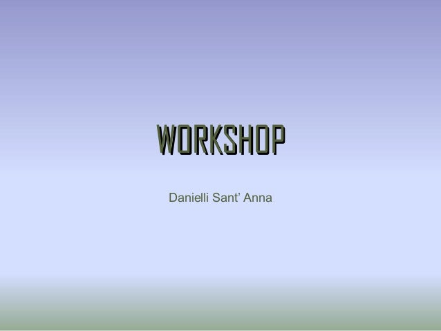 WORKSHOPWORKSHOP Danielli Sant' Anna
