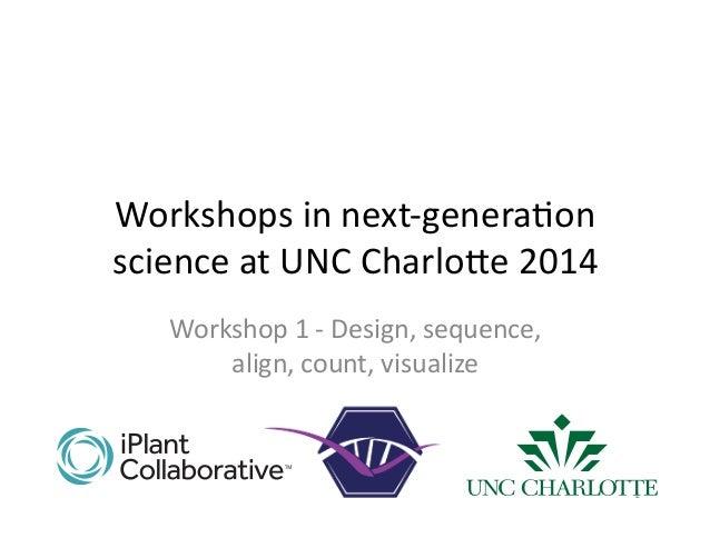 Workshops  in  next-‐genera1on   science  at  UNC  Charlo7e  2014   Workshop  1  -‐  Design,  se...