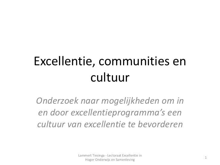 Excellentie, communities en           cultuurOnderzoek naar mogelijkheden om inen door excellentieprogramma's eencultuur v...