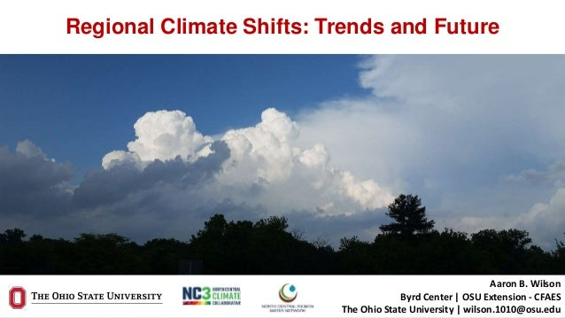 Regional Climate Shifts: Trends and Future Aaron B. Wilson Byrd Center | OSU Extension - CFAES The Ohio State University |...