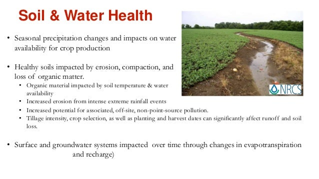 Soil & Water Health • Seasonal precipitation changes and impacts on water availability for crop production • Healthy soils...