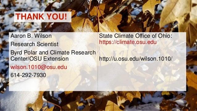 THANK YOU! State Climate Office of Ohio: https://climate.osu.edu http://u.osu.edu/wilson.1010/ Aaron B. Wilson Research Sc...