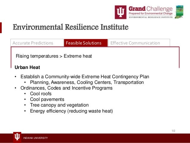 INDIANA UNIVERSITY Environmental Resilience Institute Accurate Predictions Feasible Solutions Effective Communication Risi...