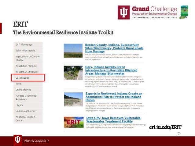 INDIANA UNIVERSITY ERIT The Environmental Resilience Institute Toolkit eri.iu.edu/ERIT 17