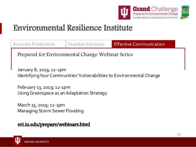 INDIANA UNIVERSITY Environmental Resilience Institute Prepared for Environmental Change Webinar Series January 8, 2019; 12...