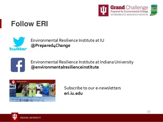INDIANA UNIVERSITY Follow ERI Environmental Resilience Institute at IU @Prepared4Change Environmental Resilience Institute...
