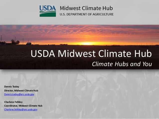 USDA Midwest Climate Hub Climate Hubs and You Dennis Todey Director, Midwest Climate Hub Dennis.todey@ars.usda.gov Charlen...