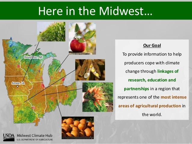 Here in the Midwest… Our Goal To provide information to help producers cope with climate change through linkages of resear...