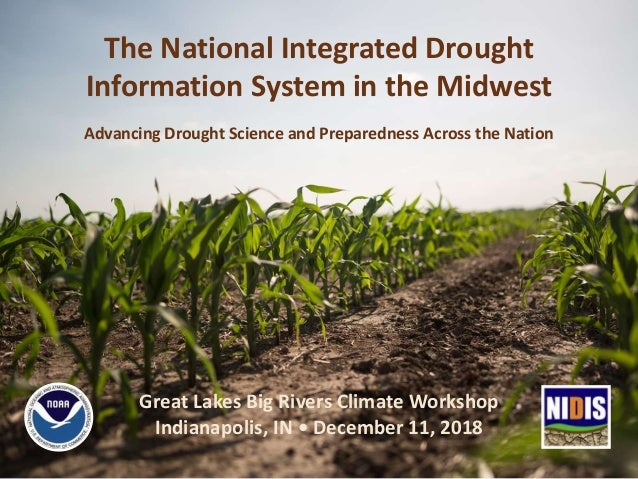 The National Integrated Drought Information System in the Midwest Great Lakes Big Rivers Climate Workshop Indianapolis, IN...