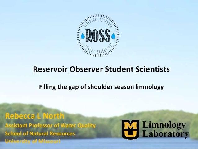 Reservoir Observer Student Scientists Filling the gap of shoulder season limnology Rebecca L North Assistant Professor of ...