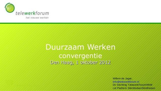 Duurzaam Werken    convergentie Den Haag, 1 oktober 2012                            Willem de Jager,                      ...