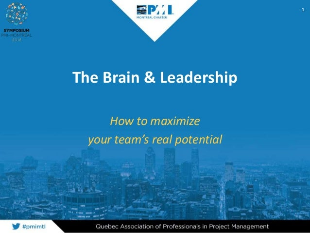 The Brain & Leadership How to maximize your team's real potential 1