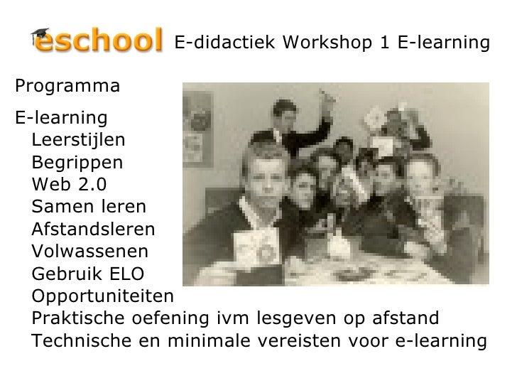 E-didactiek Workshop 1 E-learning <ul><li>Programma </li></ul><ul><li>E-learning Leerstijlen Begrippen Web 2.0 Samen leren...