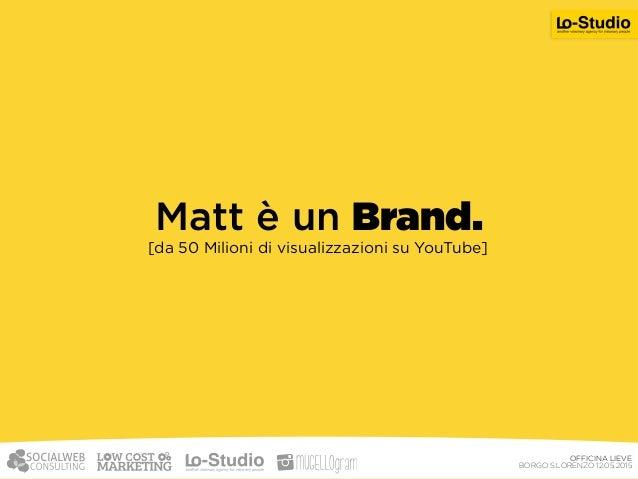 [da 50 Milioni di visualizzazioni su YouTube] OFFICINA LIEVE BORGO S.LORENZO 12.05.2015 Matt è un Brand.