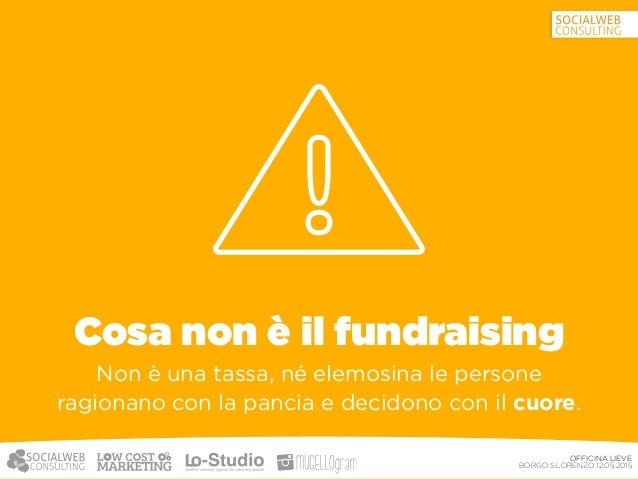 OFFICINA LIEVE BORGO S.LORENZO 12.05.2015 Fundraising e comunicazione 2/2 L'organizzazione che vuole utilizzare il fundr...