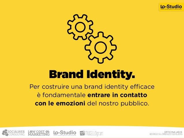 Un consumatore oggi vuole vivere il vostro Brand, il vostro valore e i vostri Ideali. Per questo costruire una brand iden...