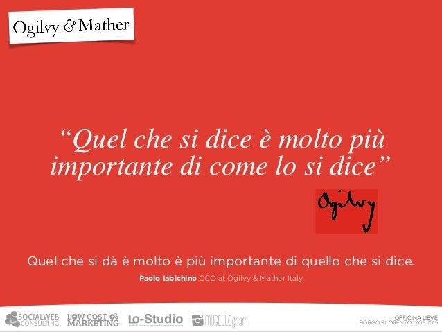 """OFFICINA LIEVE BORGO S.LORENZO 12.05.2015 """"Più fiducia la gente ha in voi, più comperà"""" Paolo Iabichino CCO at Ogilvy & M..."""