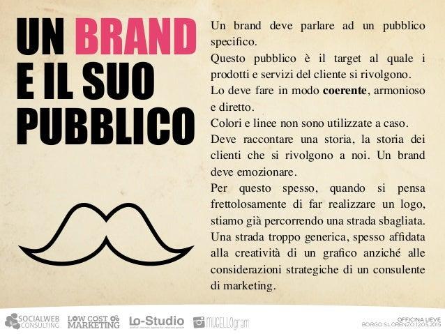 OFFICINA LIEVE BORGO S.LORENZO 12.05.2015 IL BRAND È STRATEGIA Il logo/brand aziendale è strategia. Non grafica. Creare un...