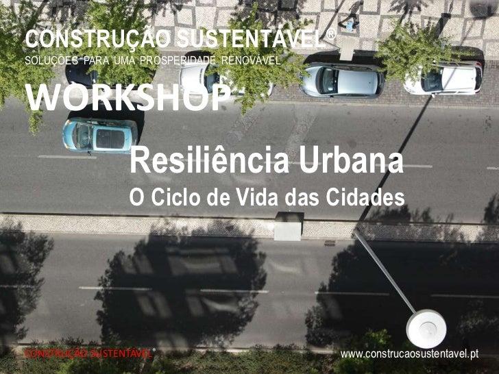 CONSTRUÇÃO SUSTENTÁVEL®SOLUÇÕES PARA UMA PROSPERIDADE RENOVÁVELWORKSHOP                  Resiliência Urbana               ...