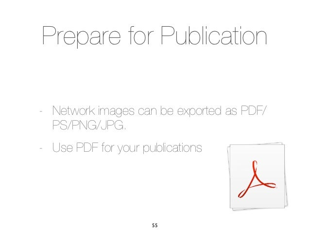 Prepare for Publication- Network images can be exported as PDF/  PS/PNG/JPG.- Use PDF for your publications               ...