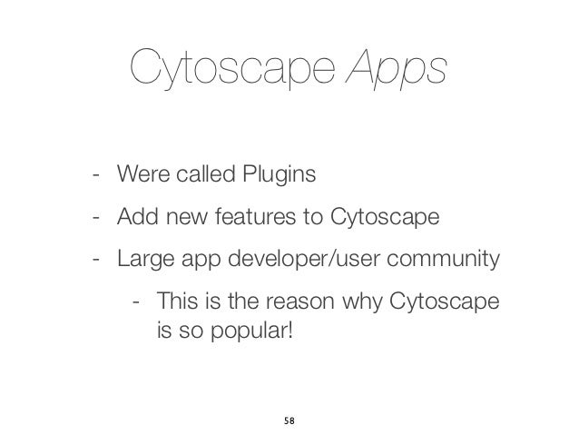 Cytoscape Apps- Were called Plugins- Add new features to Cytoscape- Large app developer/user community   - This is the rea...