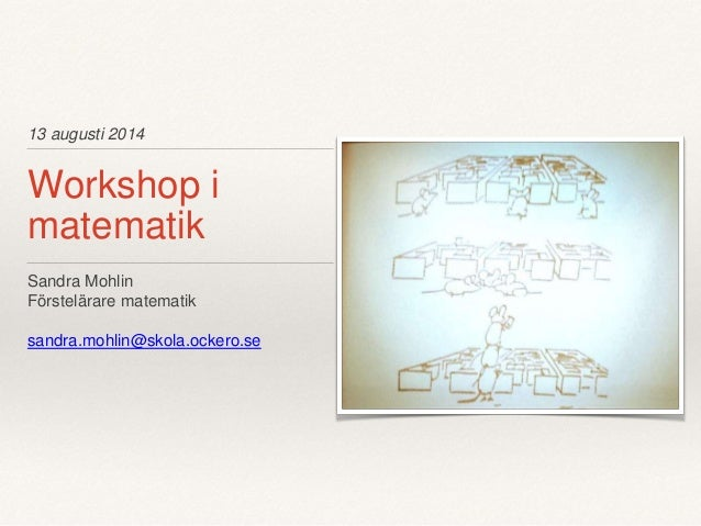 13 augusti 2014 Workshop i matematik Sandra Mohlin Förstelärare matematik sandra.mohlin@skola.ockero.se