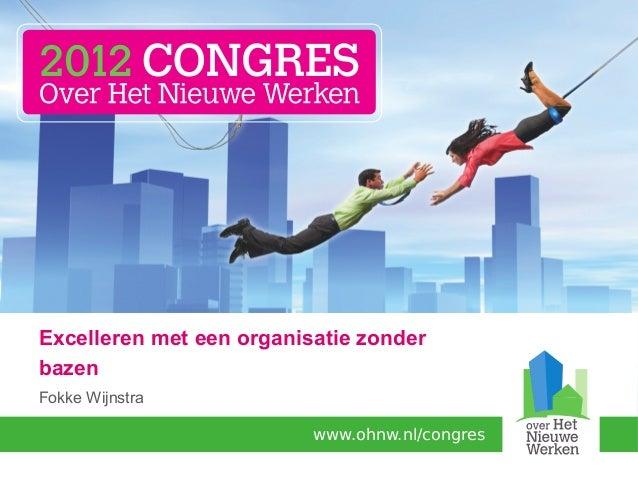 Excelleren met een organisatie zonderbazenFokke Wijnstra                          www.ohnw.nl/congres