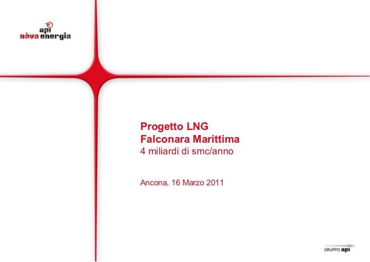 Progetto LNG  Falconara Marittima 4 miliardi di smc/anno Ancona, 16 Marzo 2011