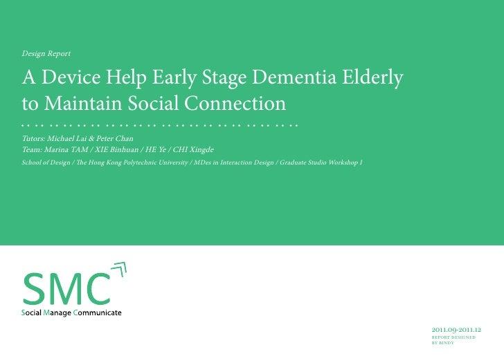 Design ReportA Device Help Early Stage Dementia Elderlyto Maintain Social ConnectionTutors: Michael Lai & Peter ChanTeam: ...