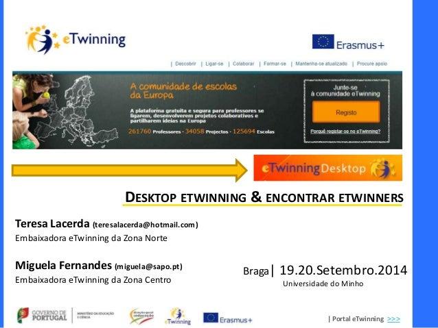 DESKTOP ETWINNING & ENCONTRAR ETWINNERS  | Portal eTwinning >>>  Teresa Lacerda (teresalacerda@hotmail.com)  Embaixadora e...