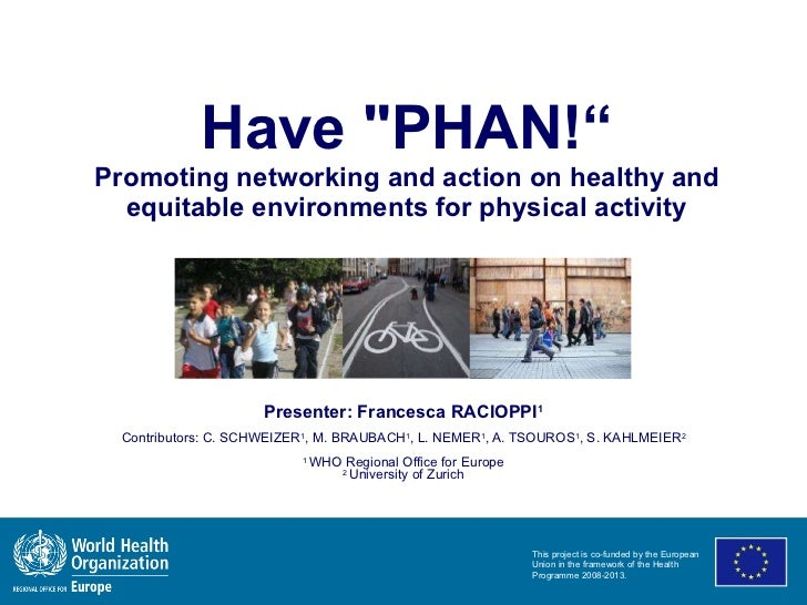 """Have """"PHAN!"""" Promoting networking and action on healthy and equitable environments for physical activity Presenter: F..."""