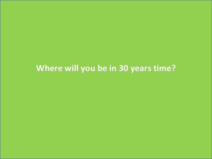 Where will you be in 30 years time?