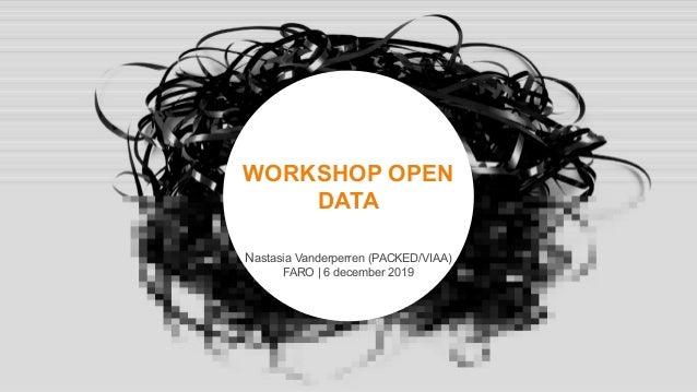 Bert Lemmens Alina Saenko bertb@packed.be alina@packed.be @PACKEDvzw WORKSHOP OPEN DATA Nastasia Vanderperren (PACKED/VIAA...