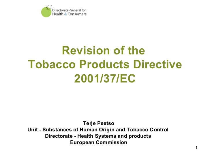 Revision of the  Tobacco Products Directive 2001/37/EC Terje Peetso Unit - Substances of Human Origin and Tobacco Control ...