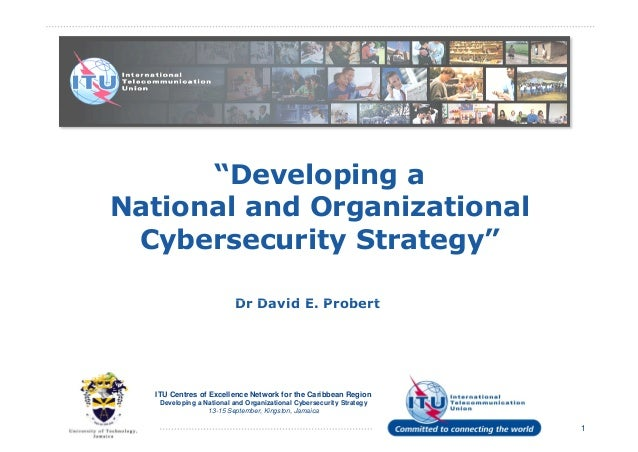 """""""Developing a National and Organizational Cybersecurity Strategy"""" Dr David E. Probert ITU Centres of Excellence Network fo..."""