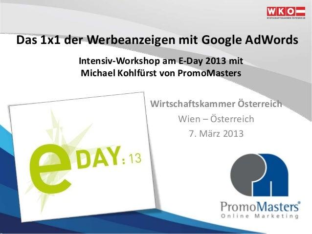 Das 1x1 der Werbeanzeigen mit Google AdWords         Intensiv-Workshop am E-Day 2013 mit          Michael Kohlfürst von Pr...