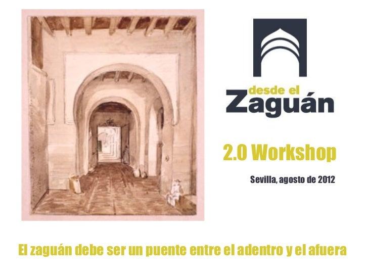 2.0 Workshop                                        Sevilla, agosto de 2012El zaguán debe ser un puente entre el adentro y...