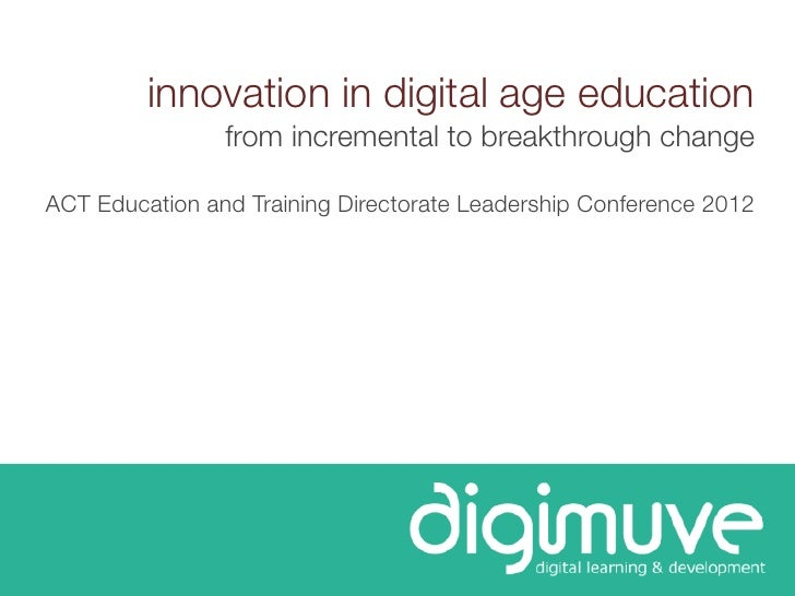 innovation in digital age education                from incremental to breakthrough changeACT Education and Training Direc...