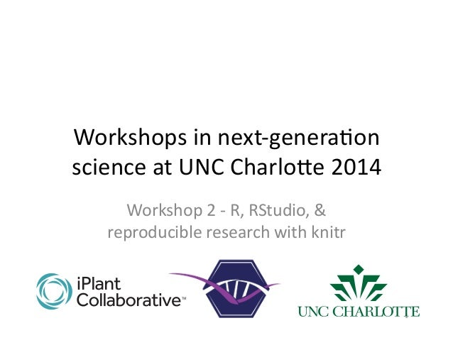 Workshops	   in	   next-­‐genera1on	    science	   at	   UNC	   Charlo7e	   2014	    Workshop	   2	   -­‐	   R,	   RStudio...