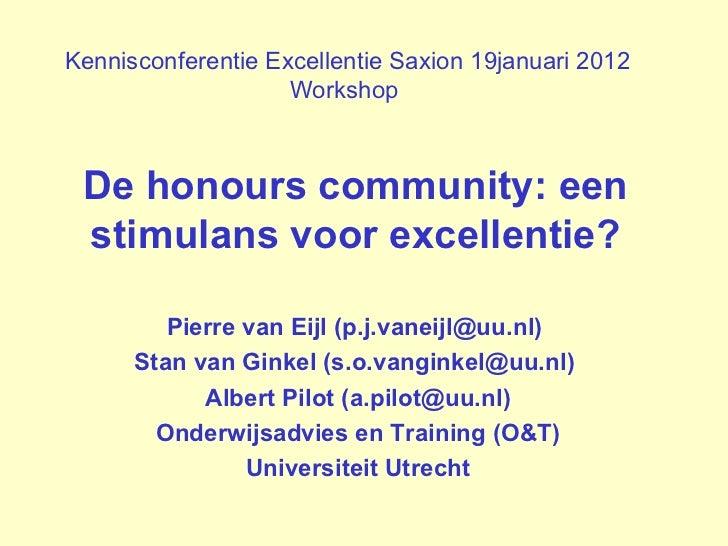 De honours community: een stimulans voor excellentie? Pierre van Eijl (p.j.vaneijl@uu.nl)  Stan van Ginkel (s.o.vanginkel@...