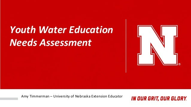 Youth Water Education Needs Assessment Amy Timmerman – University of Nebraska Extension Educator
