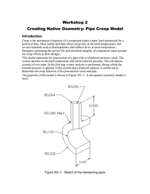 Workshop 2 Creating Native Geometry: Pipe Creep Model Introduction Creep is the permanent elongation of a component under ...