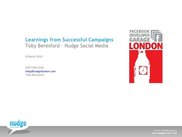 Learnings from Successful Campaigns Toby Beresford – Nudge Social Media 8 March 2010 0207 096 0146 [email_address]   Toby ...