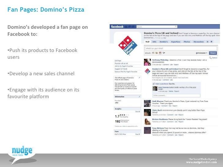 Fan Pages: Domino's Pizza <ul><li>Domino's developed a fan page on Facebook to: </li></ul><ul><li>Push its products to Fac...